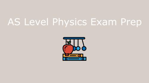 AS Level Physics Exam Prep